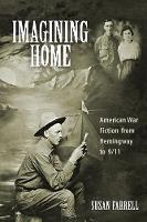 Imagining Home American War Fiction from Hemingway to 9/11 by Susan Farrell