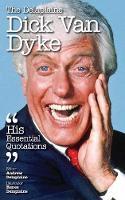 The Delaplaine Dick Van Dyke - His Essential Quotations by Andrew Delaplaine