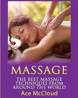 Massage The Best Massage Techniques from Around the World by Ace McCloud