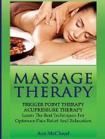 Massage Therapy Trigger Point Therapy: Acupressure Therapy: Learn the Best Techniques for Optimum Pain Relief and Relaxation by Ace McCloud