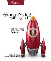 Python Testing with Pytest Simple, Rapid, Effective, and Scalable by Brian Okken