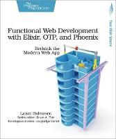 Functional Web Development with Elixir, OTP and Phoenix Rethink the Modern Web App by Lance Halvorsen