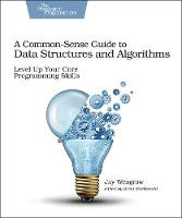 Common-Sense Guide to Data Structures and Algorithms, A by Jay Wengrow