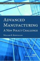 Advanced Manufacturing A New Policy Challenge by William B. Bonvillian
