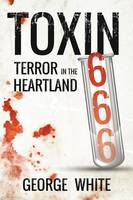 Toxin 666 Terror in the Heartland by George (South Dakota State Univ) White
