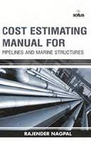 Cost Estimating Manual for Pipelines & Marine Structures by Rajender Patel