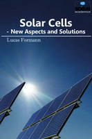 Solar Cells New Aspects & Solutions by Lucas Formann