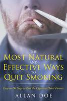 The Most Natural and Effective Ways to Quit Smoking Easy-To-Do Steps to End the Cigarette Habit Forever by Allan Doe