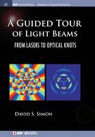 A Guided Tour of Light Beams From Lasers to Optical Knots by David S. Simon