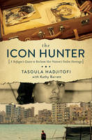 The Icon Hunter A Refugee's Quest to Reclaim Her Nation's Stolen Heritage by Tasoula Georgiou Hadjitofi