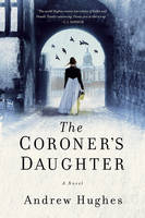 The Coroner's Daughter A Novel by Andrew Hughes