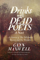 Drinks With Dead Poets - A Season of Poe, Whitman, Byron, and the Brontes by Glyn Maxwell