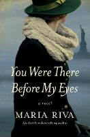 You Were There Before My Eyes A Novel by Maria Riva