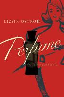 Perfume A Century of Scents by Lizzie Ostrom