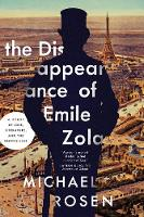 The Disappearance of Emile Zola Love, Literature, and the Dreyfus Case by Michael Rosen