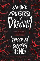 In the Footsteps of Dracula Tales of the Un-Dead Count by Stephen Jones