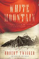 White Mountain A Cultural Adventure Through the Himalayas by Robert Twigger