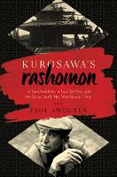 Kurosawa's Rashomon A Vanished City, a Lost Brother, and the Voice Inside His Iconic Films by Paul Anderer