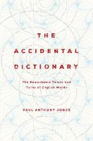 The Accidental Dictionary The Remarkable Twists and Turns of English Words by Paul Anthony Jones