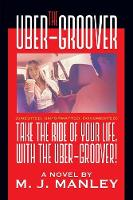 Take the Ride of Your Life, with the Uber-Groover! by M Manley
