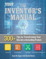 The Inventors Manual Transform Your Idea into a Top-Selling Product by Sean Michael Ragan, Rachel Nuwer