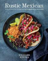 Rustic Mexican Authentic Flavors for Everday Cooking by Deborah Schneider