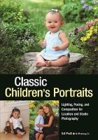 Classic Children's Portraits: Lighting, Posing, And Composition For Location And Studio Photography by Ed Pedi