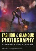 Fashion & Glamour Photography: Fresh Approaches For Shooting Cutting-edge Images by Daniel Davis