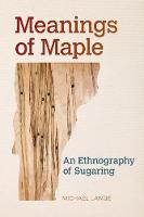 Meanings of Maple An Ethnography of Sugaring by Michael Lange