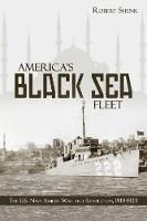 America's Black Sea Fleet The U.S. Navy Amidst War and Revolution, 1919-1923 by Robert Shenk