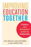 Improving Education Together A Guide to Labor-Management-Community Collaboration by Geoff Marietta