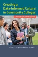 Creating a Data-Informed Culture in Community Colleges A New Model for Educators by Brad C. Phillips, Jordan E. Horowitz