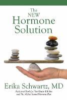 The New Hormone Solution by Erika, M.D. Schwartz