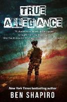 True Allegiance by Ben Shapiro