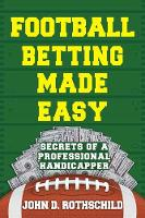 Football Betting Made Easy Secrets of a Professional Handicapper by John D. Rothschild