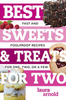 Best Sweets & Treats for Two - Fast and Foolproof Recipes for One, Two, or a Few by Laura Arnold
