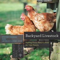 Backyard Livestock - Raising Good, Natural Food for Your Family 4e by George B. Looby, Steven Thomas