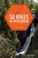 50 Hikes in Wisconsin by Ellen Morgan, John Morgan
