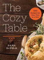 The Cozy Table - 100 Recipes for One, Two, or a Few by Dana DeVolk