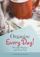 Organize Every Day! Weekly Planner and Note Pad by @Journals Notebooks
