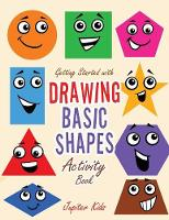 Getting Started with Drawing Basic Shapes Activity Book by Jupiter Kids