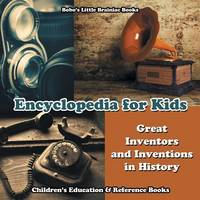 Encyclopedia for Kids - Great Inventors and Inventions in History - Children's Education & Reference Books by Bobo's Little Brainiac Books