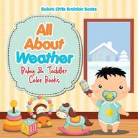 All about Weather- Baby & Toddler Color Books by Bobo's Little Brainiac Books