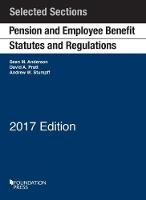 Pension and Employee Benefit Statutes and Regulations Selected Sections by Sean Anderson, David Pratt, Andrew Stumpff
