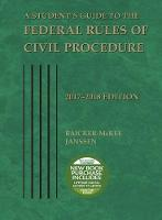 A Student's Guide to the Federal Rules of Civil Procedure 2017-2018 by Steven Baicker-McKee, William Janssen