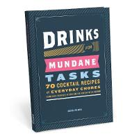 Drinks for Mundane Tasks: 70 Cocktail Recipes for Everyday Chores by