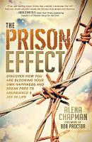 The Prison Effect Discover How You Are Blocking Your Own Happiness and Break Free to Abundance and Joy in Life by Alena Chapman