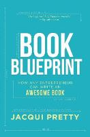 Book Blueprint How Any Entrepreneur Can Write an Awesome Book by Jacqui Pretty