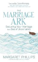 The Marriage Ark Securing Your Marriage in a Sea of Uncertainty by Margaret (both at London School of Hygiene and Tropical Medicine) Phillips