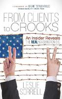 From Clients to Crooks An Insider Reveals the Real Washington D.C. by Leslie Sorrell